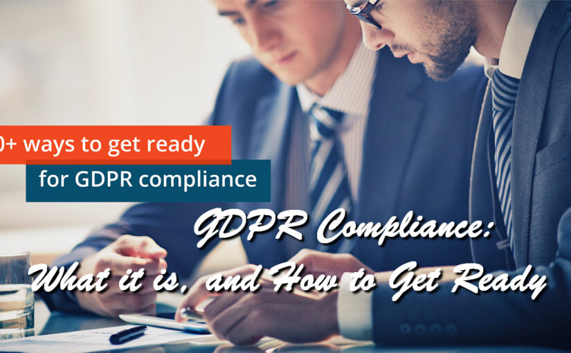 GDPR Compliance: What it is, and How to Get Ready