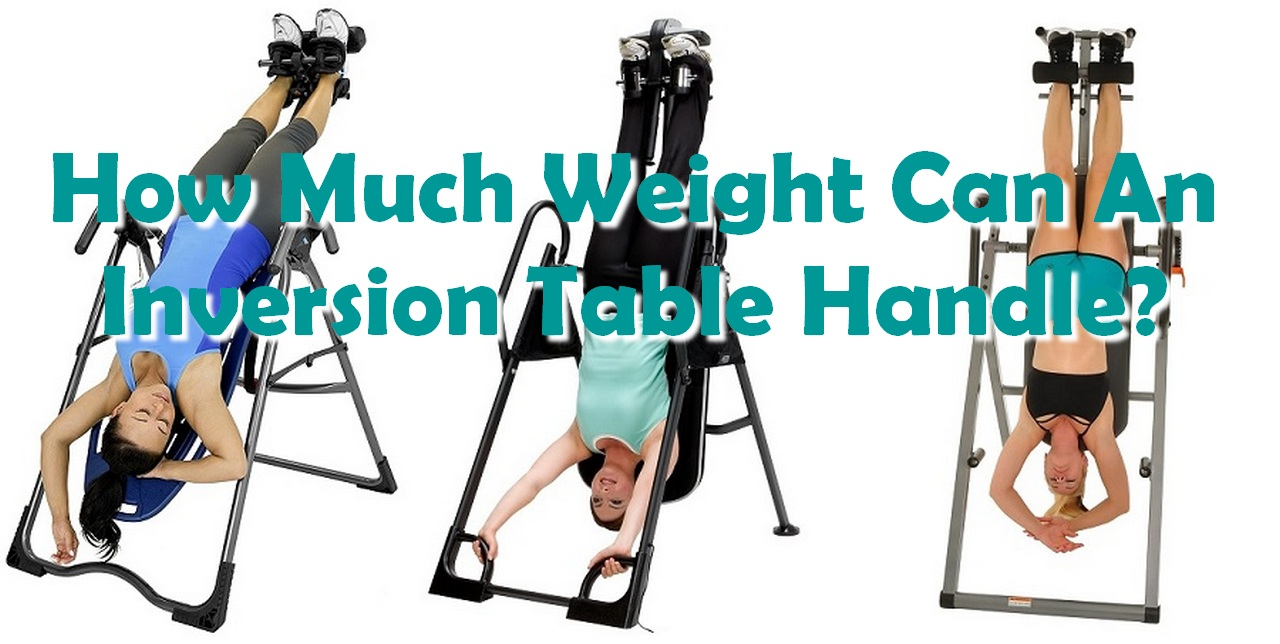 How Much Weight Can An Inversion Table Handle?