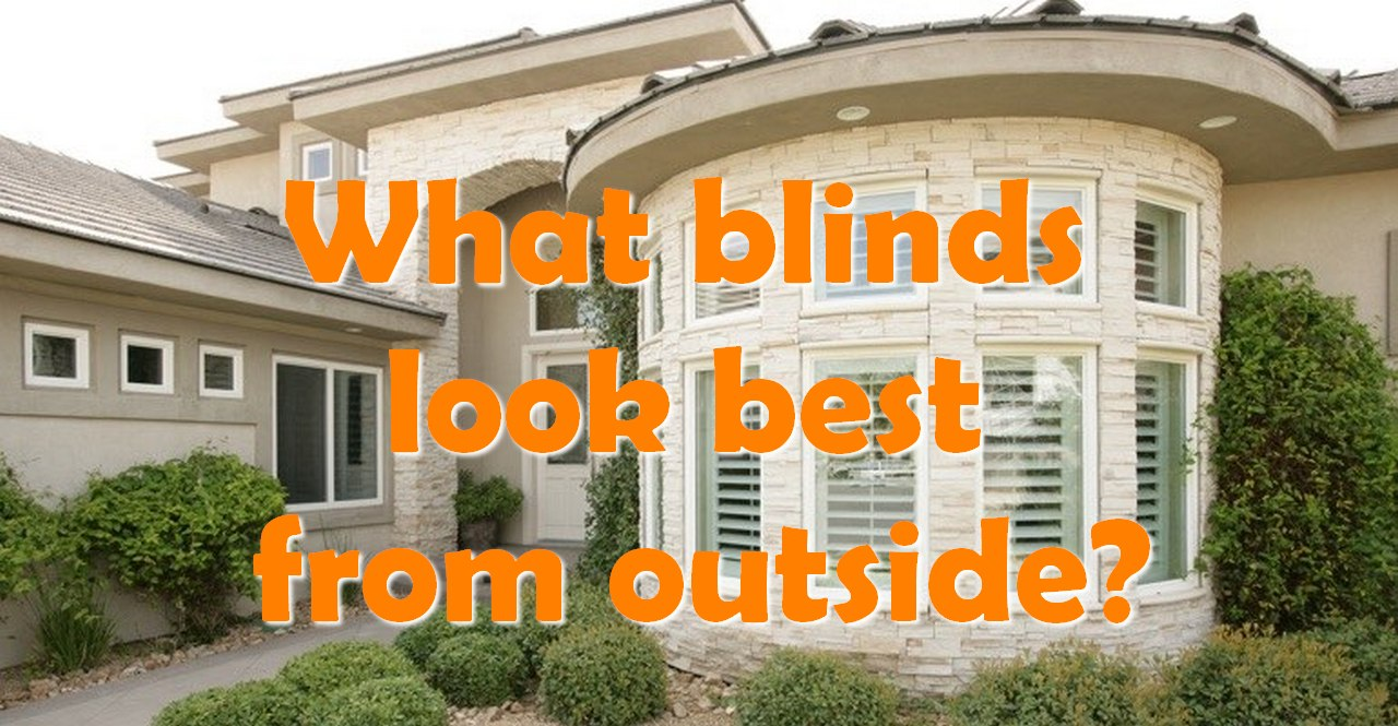 What blinds look best from outside?