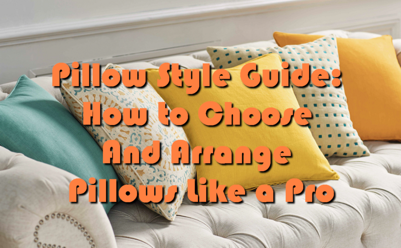 Pillow Style Guide: How to Choose And Arrange Pillows Like a Pro