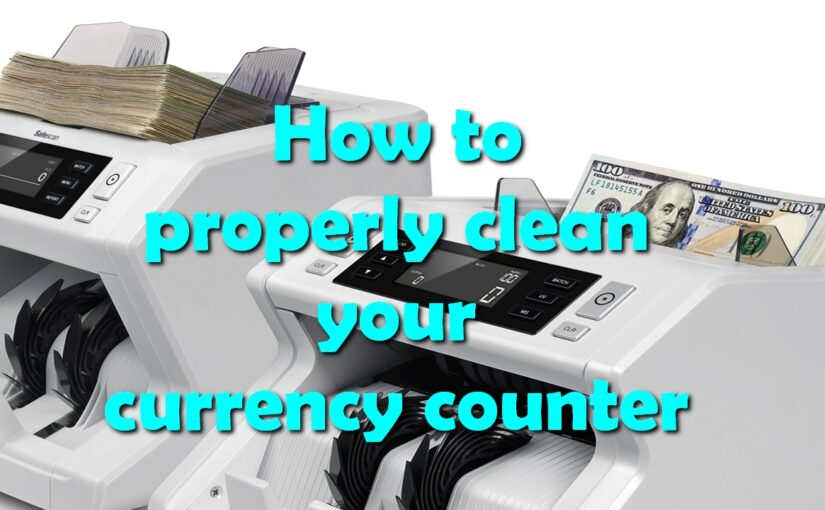 How to properly clean your currency counter